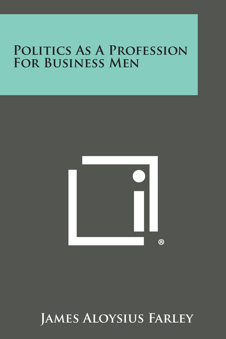 Read Online Politics as a Profession for Business Men ebook