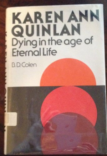 Karen Ann Quinlan: Dying in the age of eternal life B. D Colen
