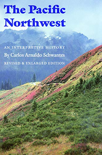The Pacific Northwest: An Interpretive History (Revised and Enlarged Edition) (Pacific Northwest Region Of The United States)