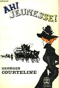 Ah ! jeunesse ! ... par Georges Courteline