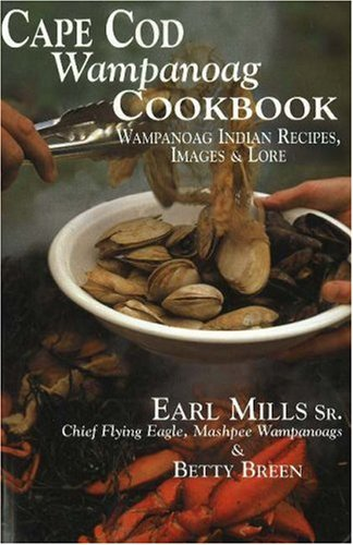 Cape Cod Wampanoag Cookbook: Wampanoag Indian Recipes, Images & Lore by Earl Mills, Betty Breen