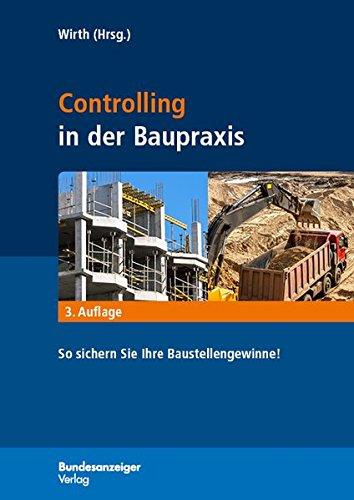 Controlling in der Baupraxis: So sichern Sie Ihre Baustellengewinne! Gebundenes Buch – 5. Oktober 2015 Volker Wirth Bundesanzeiger 3846203955 Bau- und Umwelttechnik