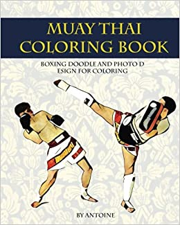 Book Muay Thai Coloring Book: Boxing doodle and photo design for coloring Thai Fight and Boxing : Volume 1 Coloring book for adult