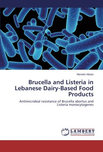 Brucella and Listeria in Lebanese Dairy-Based Food Products: Antimicrobial resistance of Brucella abortus and Listeria monocytogenes PDF