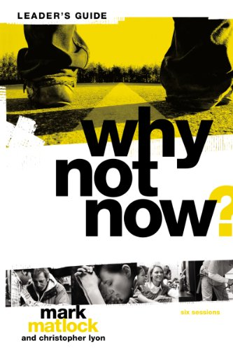 Why Not Now? Leader's Guide: You Dont Have to Grow Up to Follow Jesus