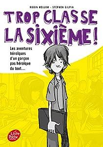 """Afficher """"Trop classe, la sixième ! n° 1 Les aventures héroïques d'un garçon pas héroïque du tout"""""""
