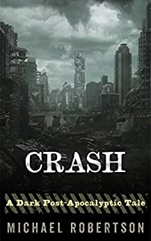 Crash (Book One): A Dark Post-Apocalyptic Tale. by [Robertson, Michael]