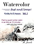 Watercolor Fast and Loose, Vol. 1: Paint a winter