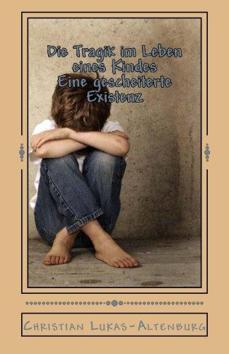 Die Tragik im Leben eines Kindes Eine gescheiterte Existenz 12 (Volume 12)  [Lukas-Altenburg, Christian] (Tapa Blanda)