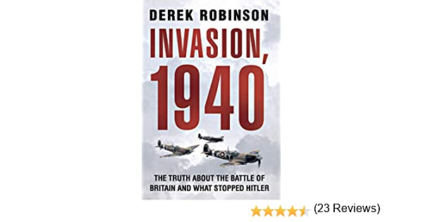 Invasion, 1940: Did the Battle of Britain Alone Stop Hitler ...