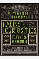 The Thackery T. Lambshead Cabinet of Curiosities: Exhibits, Oddities, Images, and Stories from Top Authors and Artists Kindle Edition
