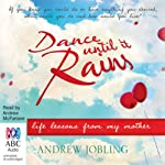 Dance Until it Rains: Life Lessons from My Mother | Andrew Jobling
