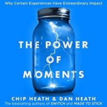 The Power of Moments: Why Certain Experiences Have Extraordinary Impact Audiobook by Chip Heath, Dan Heath Narrated by Jeremy Bobb