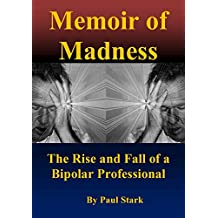 Memoir of Madness: The Rise and Fall of a Bipolar Professional