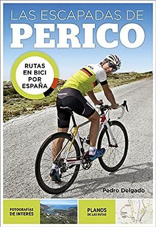 Las escapadas de Perico: Rutas en bici por España eBook: Delgado ...
