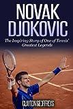 Novak Djokovic: The Inspiring Story of One of Tennis' Greatest Legends (Tennis Biography Books)