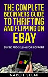 ebay buying and selling - The Complete Beginners Guide To Thrifting And Flipping On eBay: Buying and Selling for Big Profit! (eBay Selling Series Book 2)