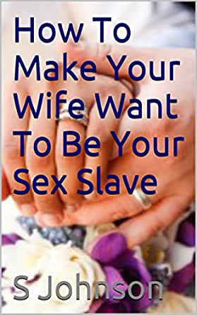 To slave how make a girl your How to