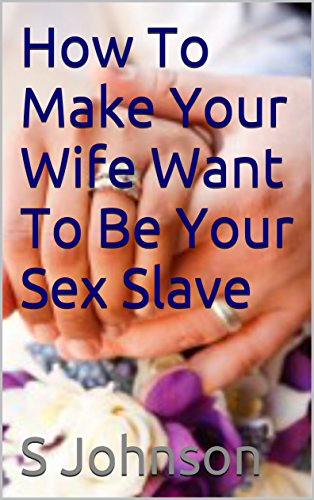 Making your wife your sex slave