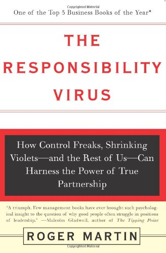 The Responsibility Virus: How Control Freaks, Shrinking Violets-and The Rest Of Us-can Harness The Power Of True Partner