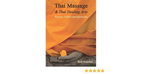 Thai Massage & Thai Healing Arts: Practice, Culture and ...