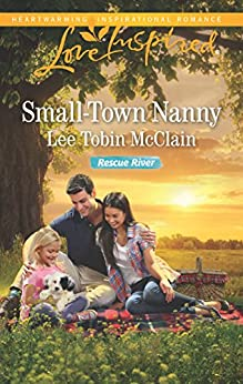 Small-Town Nanny: A Single Dad Romance (Rescue River) by [McClain, Lee Tobin]