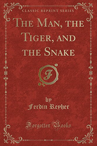 Snake Tiger (The Man, the Tiger, and the Snake (Classic Reprint))
