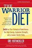 Image of The Warrior Diet: Switch on Your Biological Powerhouse For High Energy, Explosive Strength, and a Leaner, Harder Body