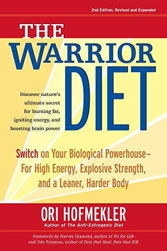 The Warrior Diet: Switch on Your Biological Powerhouse For High Energy, Explosive Strength, and a Leaner, Harder Body - Ori Hofmekler