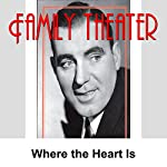 Family Theater: Where the Heart Is |  Radio Spirits
