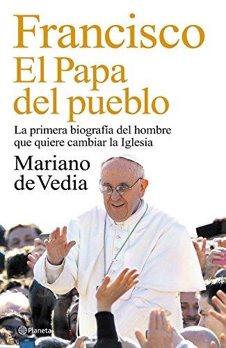 Descargar Libro Francisco. El Papa Del Pueblo: La Primera Biografía Del Hombre Que Quiere Cambiar La Iglesia De Mariano Mariano De Vedia