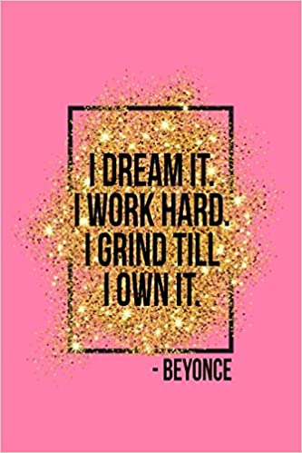 I Dream It I Work Hard I Grind Till I Own It Pink Beyonce Quote