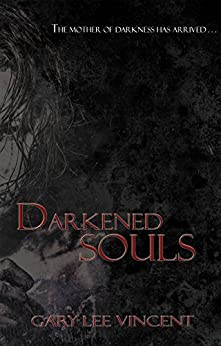 Darkened Souls (Darkened - The West Virginia Vampire Series Book 4) by [Vincent, Gary]
