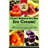 I Can't Believe It's Not Ice Cream!: 93 most delicious, fast, easy-to-make, smooth, frozen desserts with whole fruit, nuts and seeds, and no added cream ... Healthiest Frozen Desserts Series Book 1)