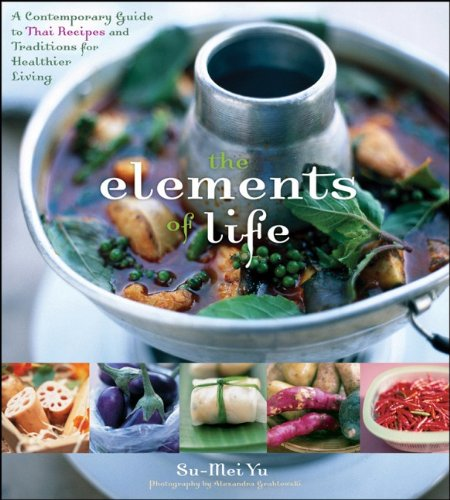 The Elements of Life: A Contemporary Guide to Thai Recipes and Traditions for Healthier Living by Su-Mei Yu