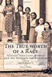 The True Worth of a Race: African American Women and the Struggle for Freedom, Lopez Matthews, 1492291471