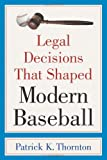 Legal Decisions That Shaped Modern Baseball, Patrick K. Thornton, 0786437804