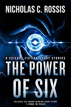 The Power of Six: A Collection of Science Fiction Short Stories (Short SSF Stories Book 1) by [Rossis, Nicholas C., Carpenter, Amos M.]