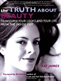 The Truth About Beauty: Unlocking the Secrets to Profound Radiance by Kat James (2003-02-03)