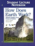 Student Lecture Notebook for How Does Earth Work : Physical Geology and the Process of Science, Smith, Gary A. and Pun, Aurora, 0131863312