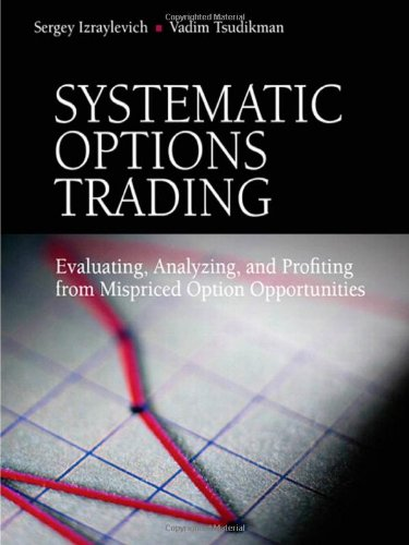 Systematic Options Trading: Evaluating, Analyzing, and Profiting from Mispriced Option Opportunities by FT Press