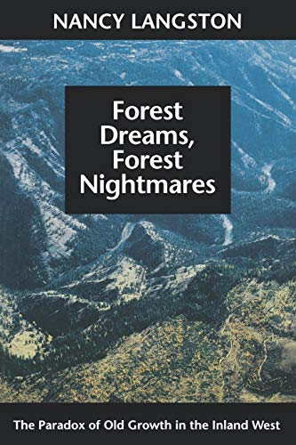 Forest Dreams, Forest Nightmares: The Paradox of Old Growth in the Inland West (Weyerhaeuser Environmental Books)