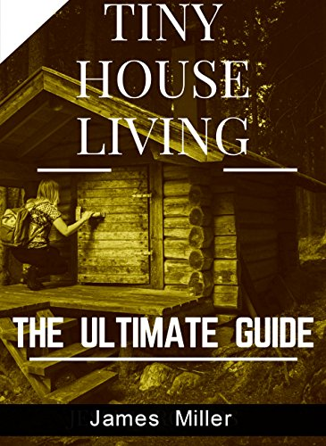 Ultimate House Building - TINY HOUSE LIVING: The Ultimate Guide