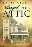 Angel in the Attic, Patti Clark, 1480028193