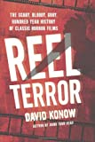 Reel Terror: The Scary, Bloody, Gory, Hundred-Year History of Classic Horror Films, David Konow, 031266883X