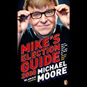 Mike's Election Guide Audiobook by Michael Moore Narrated by Michael Moore