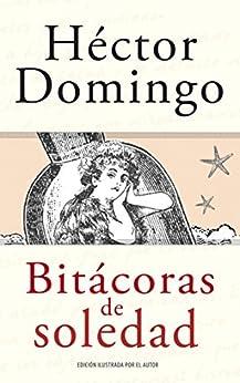 Bitácoras de soledad (Spanish Edition) by [Domingo, Héctor]