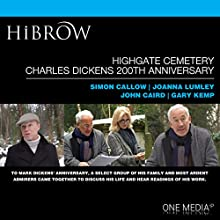 HiBrow: Highgate Cemetery Charles Dickens 200th Anniversary Performance by Simone Callow, Joanna Lumley, John Caird, Gary Kemp Narrated by Simon Callow, Joanna Lumley, John Caird, Gary Kemp