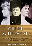 "Johanna Neuman, ""Gilded Suffragists: The New York Socialites Who Fought for Women's Right to Vote"" (NYU Press, 2017)"