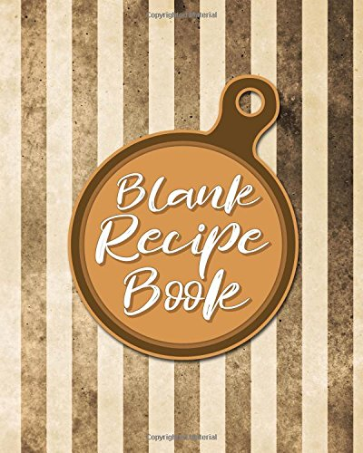 Read Online Blank Recipe Book: Blank Recipe Books To Write In, Recipe Books To Write In For Men, Cookbook Pages, Recipe Planner, Vintage/Aged Cover (Volume 59) PDF